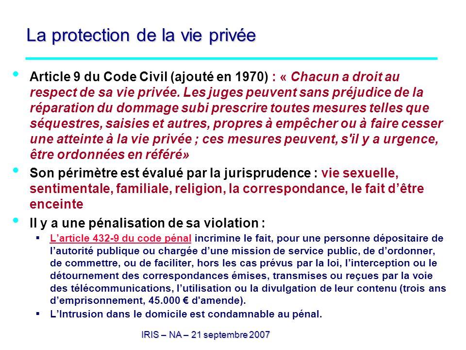 La protection de la vie privée Article 9 du Code Civil (ajouté en 1970) : « Chacun a droit au respect de sa vie privée. Les juges peuvent sans préjudi