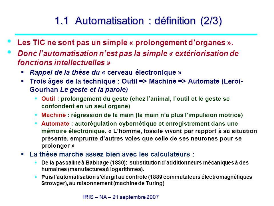 IRIS – NA – 21 septembre 2007 1.1 Automatisation : définition (2/3) Les TIC ne sont pas un simple « prolongement dorganes ». Donc lautomatisation nest