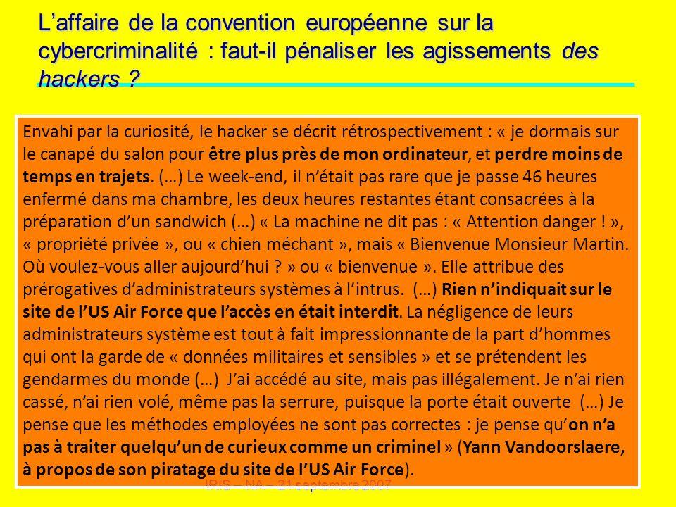 IRIS – NA – 21 septembre 2007 Laffaire de la convention européenne sur la cybercriminalité : faut-il pénaliser les agissements des hackers ? Envahi pa