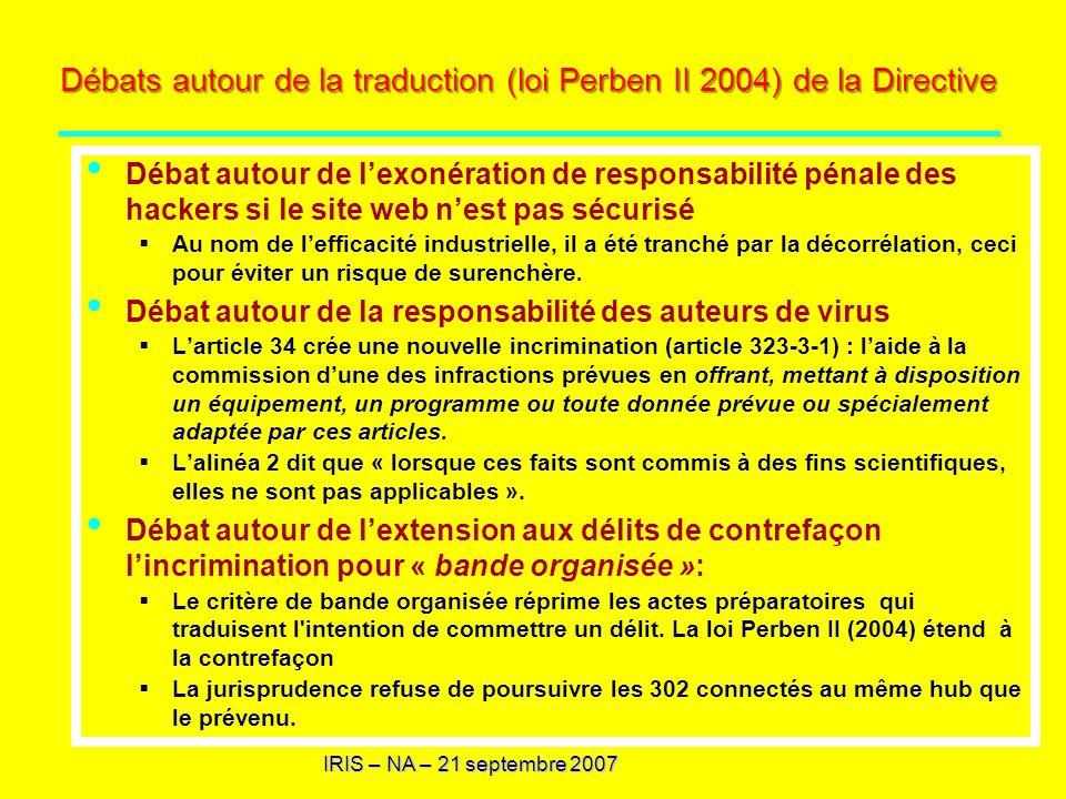 IRIS – NA – 21 septembre 2007 Débats autour de la traduction (loi Perben II 2004) de la Directive Débat autour de lexonération de responsabilité pénal
