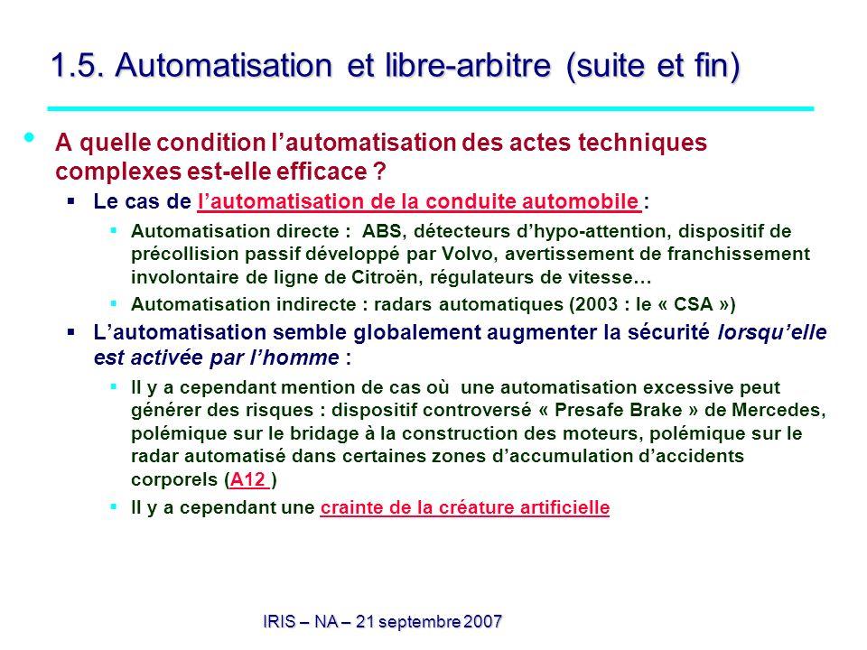IRIS – NA – 21 septembre 2007 1.5. Automatisation et libre-arbitre (suite et fin) A quelle condition lautomatisation des actes techniques complexes es
