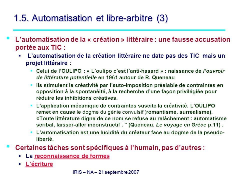 IRIS – NA – 21 septembre 2007 1.5. Automatisation et libre-arbitre (3) Lautomatisation de la « création » littéraire : une fausse accusation portée au