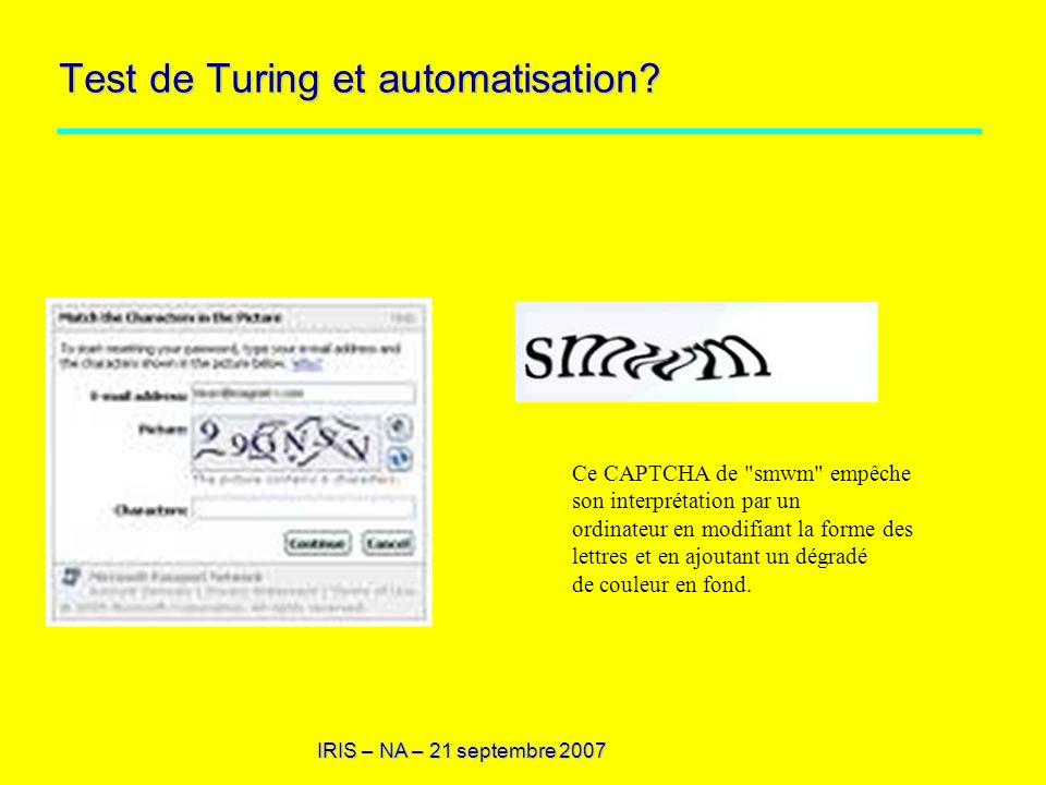 IRIS – NA – 21 septembre 2007 Test de Turing et automatisation? Ce CAPTCHA de