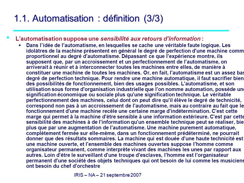 IRIS – NA – 21 septembre 2007 1.1. Automatisation : définition (3/3) Lautomatisation suppose une sensibilité aux retours dinformation : Dans lidée de