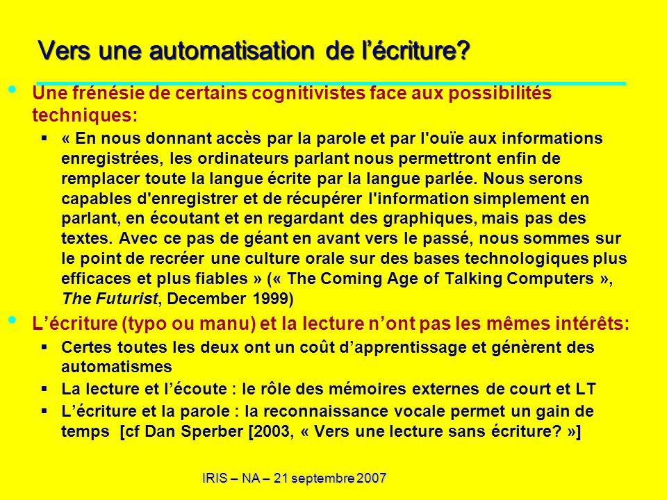 IRIS – NA – 21 septembre 2007 Vers une automatisation de lécriture? Une frénésie de certains cognitivistes face aux possibilités techniques: « En nous