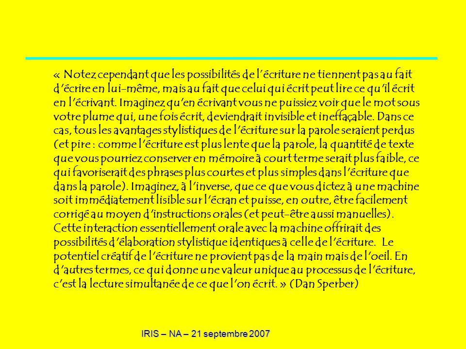 IRIS – NA – 21 septembre 2007 « Notez cependant que les possibilités de lécriture ne tiennent pas au fait d'écrire en lui-même, mais au fait que celui
