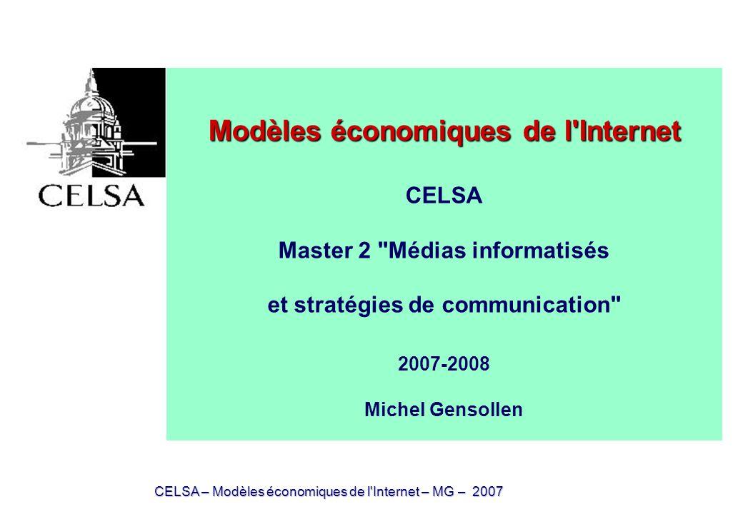 CELSA – Modèles économiques de l Internet – MG – 2007 Modèles économiques de l Internet Syllabus disponible à ladresse : http://ses.enst.fr/celsa/index.htm Pour envoyer un mail: Michel Gensollen : michel.gensollen@enst.fr