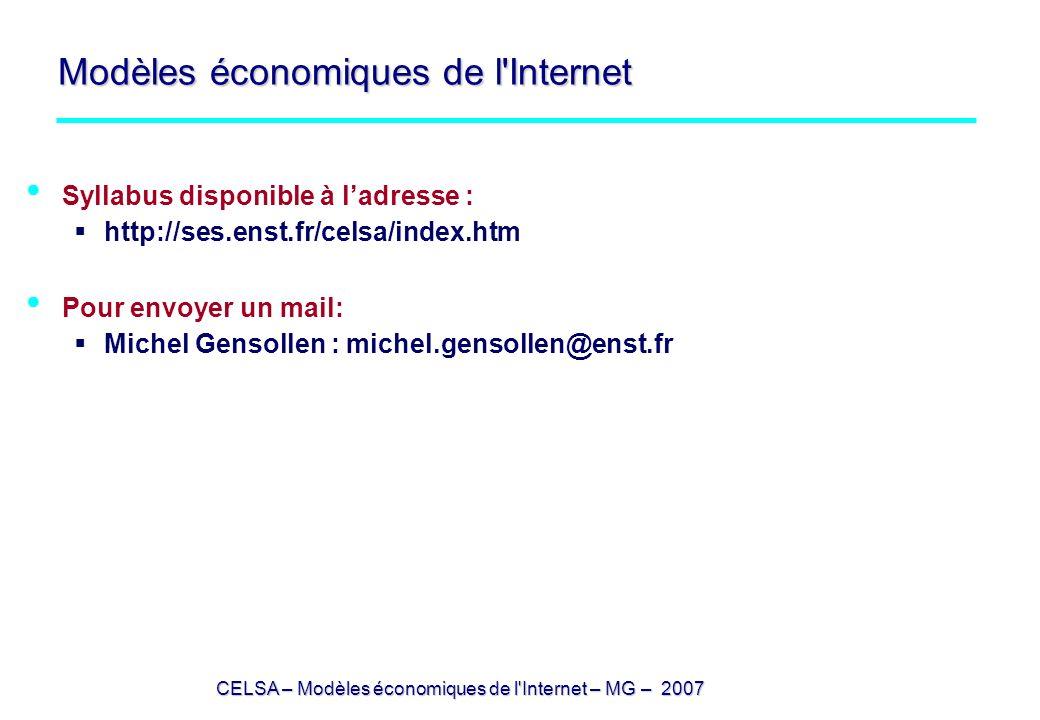 CELSA – Modèles économiques de l'Internet – MG – 2007 Modèles économiques de l'Internet Syllabus disponible à ladresse : http://ses.enst.fr/celsa/inde