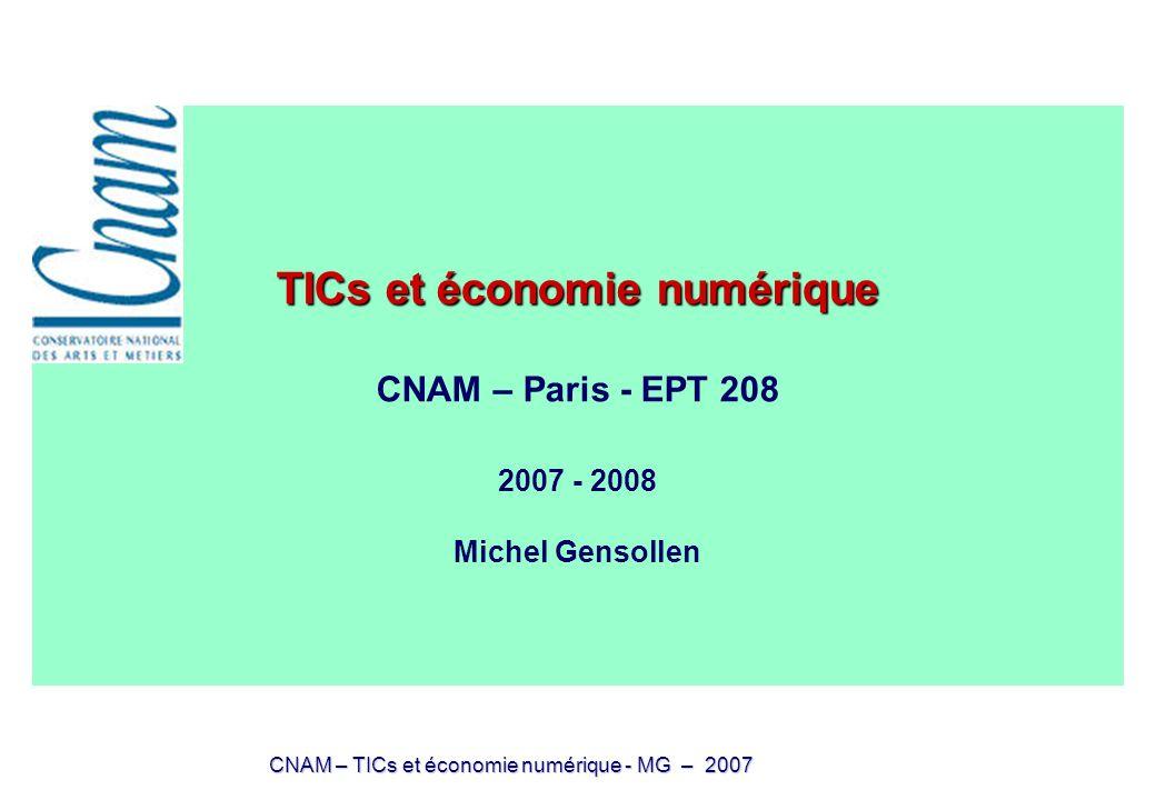 CNAM – TICs et économie numérique - MG – 2007 TICs et économie numérique Syllabus disponible à ladresse : http://ses.enst.fr/cnam/index.htm Pour envoyer un mail: Michel Gensollen : michel.gensollen@enst.fr