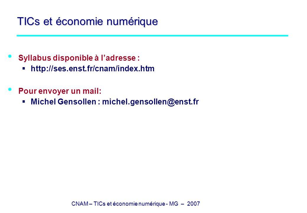 CNAM – TICs et économie numérique - MG – 2007 TICs et économie numérique Syllabus disponible à ladresse : http://ses.enst.fr/cnam/index.htm Pour envoy