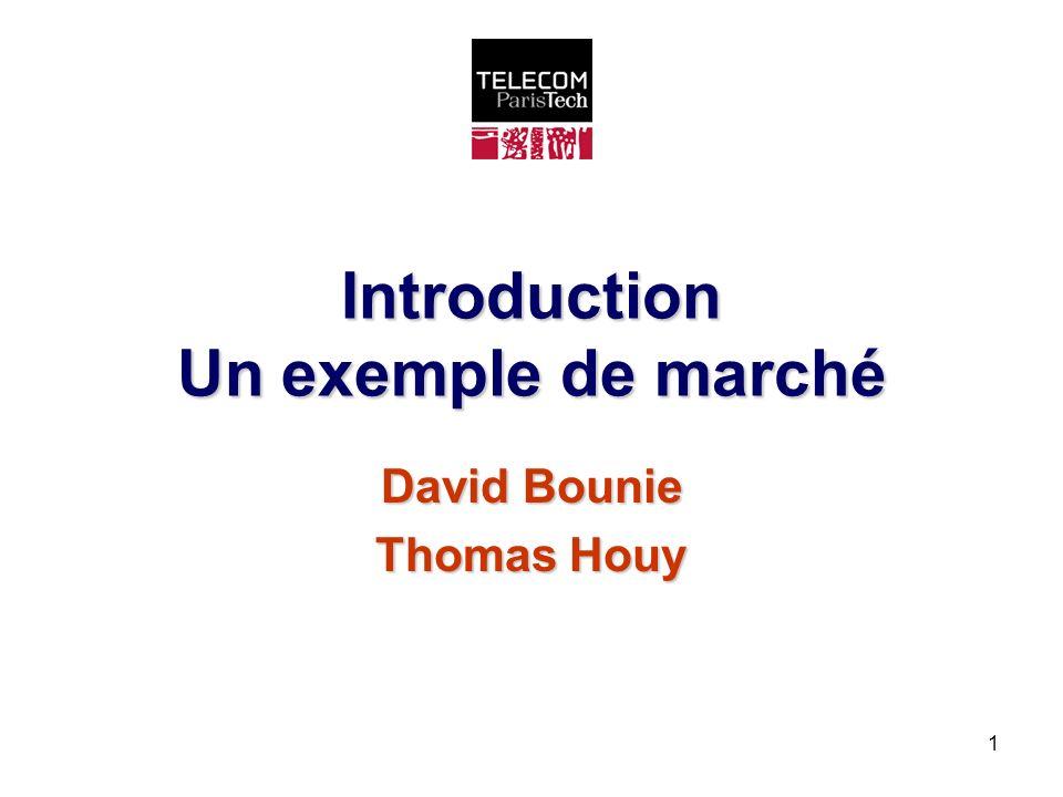 1 Introduction Un exemple de marché David Bounie Thomas Houy