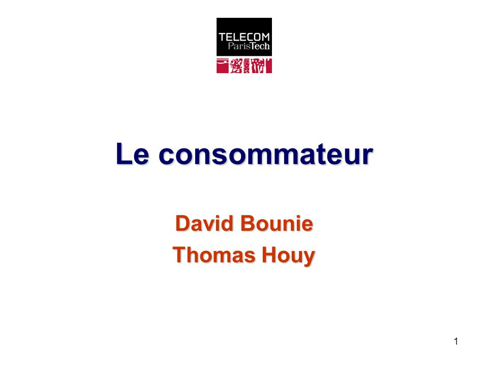 1 Le consommateur David Bounie Thomas Houy