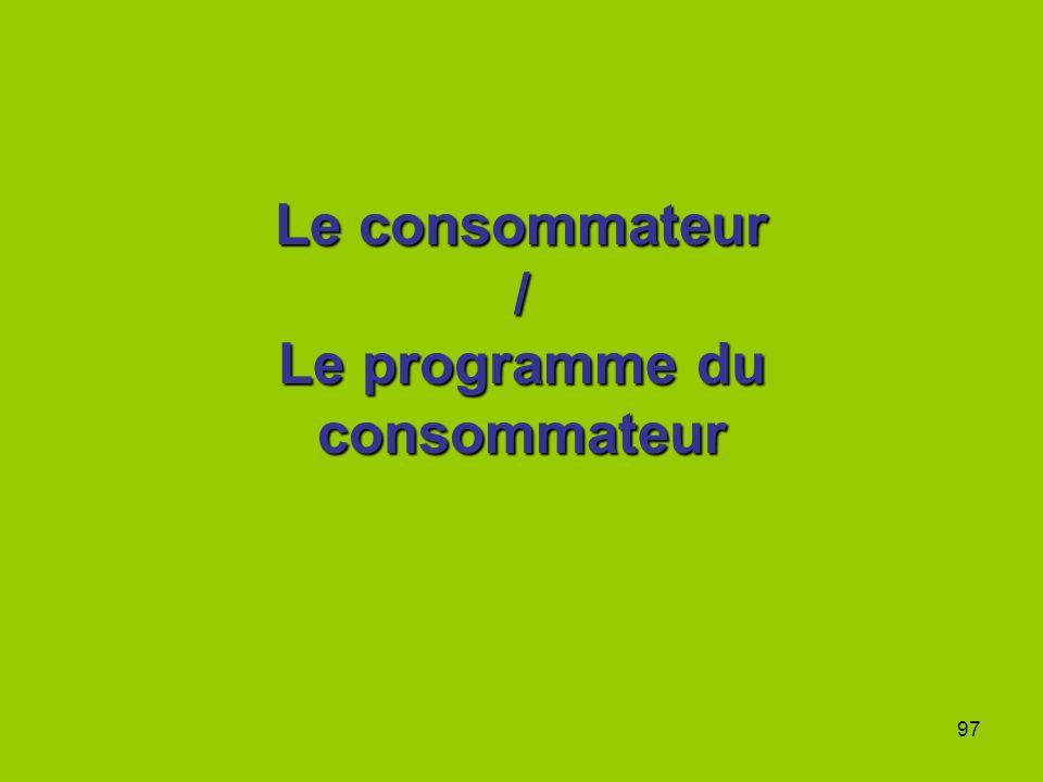 97 Le consommateur / Le programme du consommateur