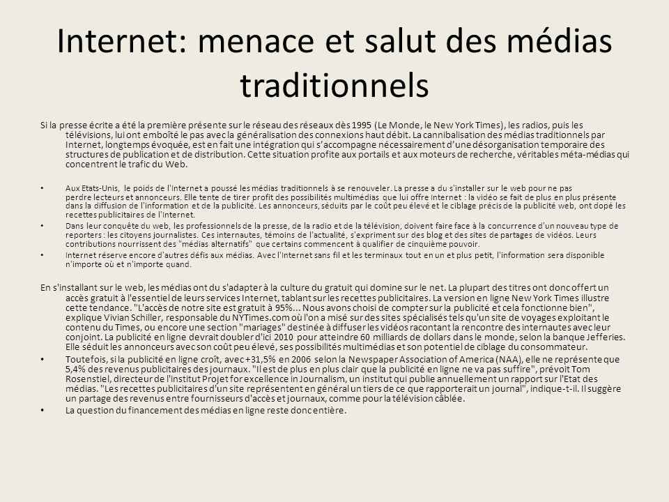 Internet: menace et salut des médias traditionnels Si la presse écrite a été la première présente sur le réseau des réseaux dès 1995 (Le Monde, le New York Times), les radios, puis les télévisions, lui ont emboîté le pas avec la généralisation des connexions haut débit.