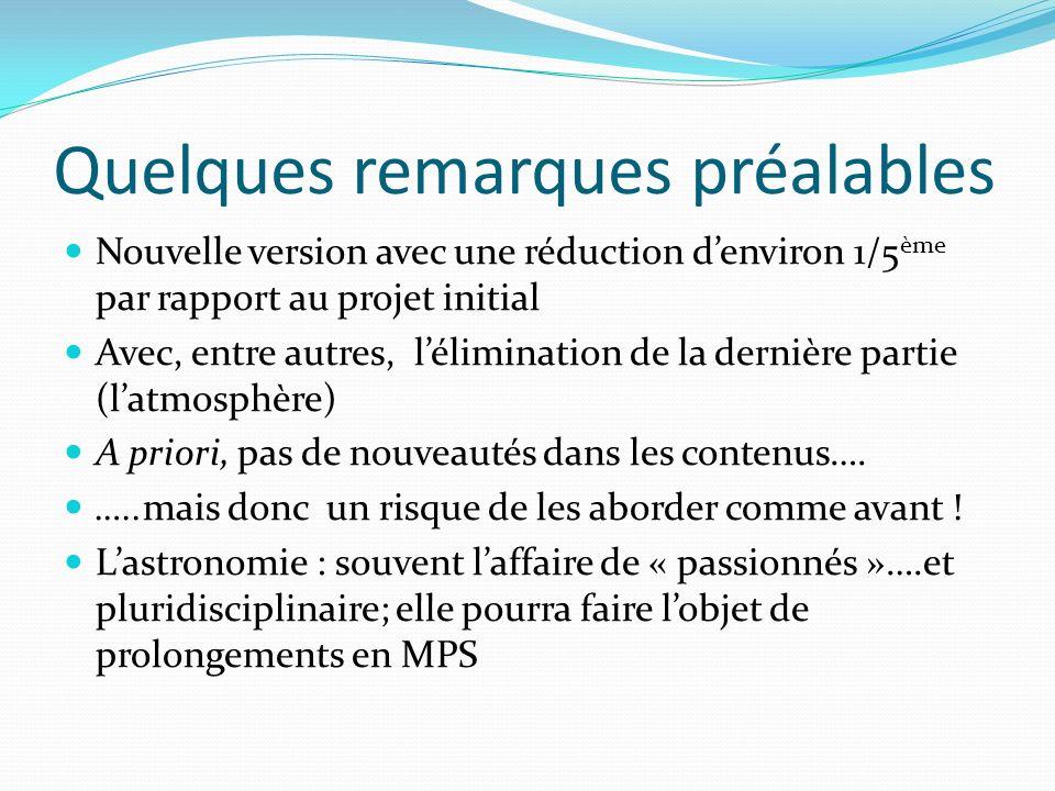 Quelques remarques préalables Nouvelle version avec une réduction denviron 1/5 ème par rapport au projet initial Avec, entre autres, lélimination de la dernière partie (latmosphère) A priori, pas de nouveautés dans les contenus….