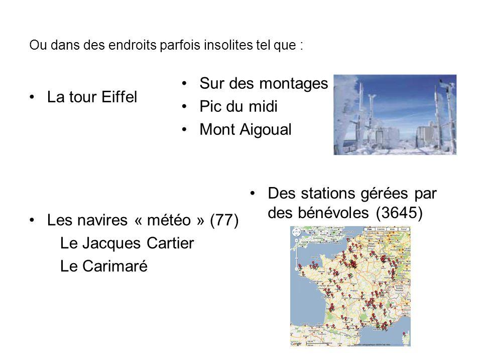 Ou dans des endroits parfois insolites tel que : La tour Eiffel Sur des montages Pic du midi Mont Aigoual Les navires « météo » (77) Le Jacques Cartie