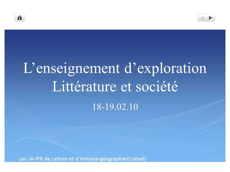 Lenseignement dexploration Littérature et société 18-19.02.10 Les IA-IPR de Lettres et dHistoire-géographie (Créteil)