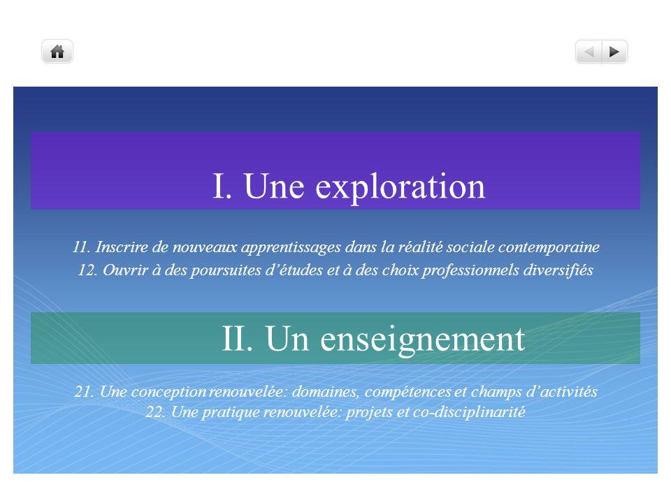 I. Une exploration II. Un enseignement 11. Inscrire de nouveaux apprentissages dans la réalité sociale contemporaine 12. Ouvrir à des poursuites détud