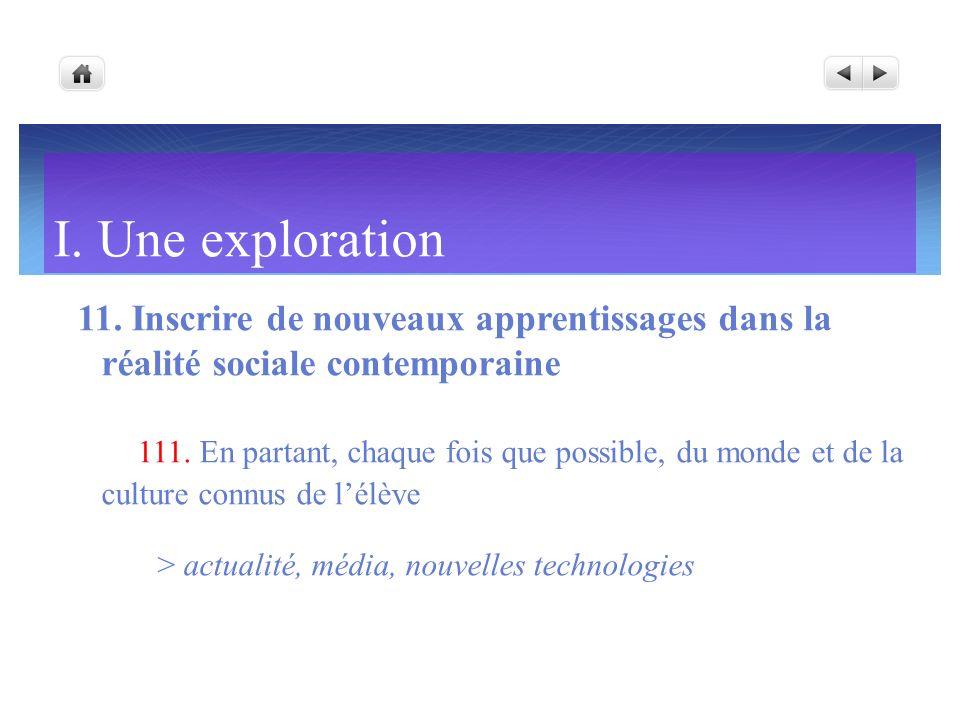 I. Une exploration 11. Inscrire de nouveaux apprentissages dans la réalité sociale contemporaine 111. En partant, chaque fois que possible, du monde e