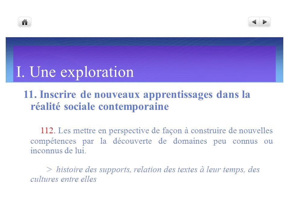 I. Une exploration 11. Inscrire de nouveaux apprentissages dans la réalité sociale contemporaine 112. Les mettre en perspective de façon à construire
