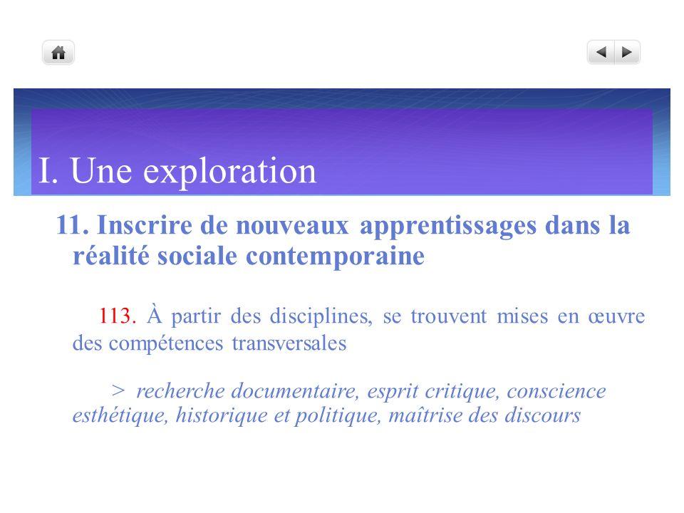 I. Une exploration 11. Inscrire de nouveaux apprentissages dans la réalité sociale contemporaine 113. À partir des disciplines, se trouvent mises en œ