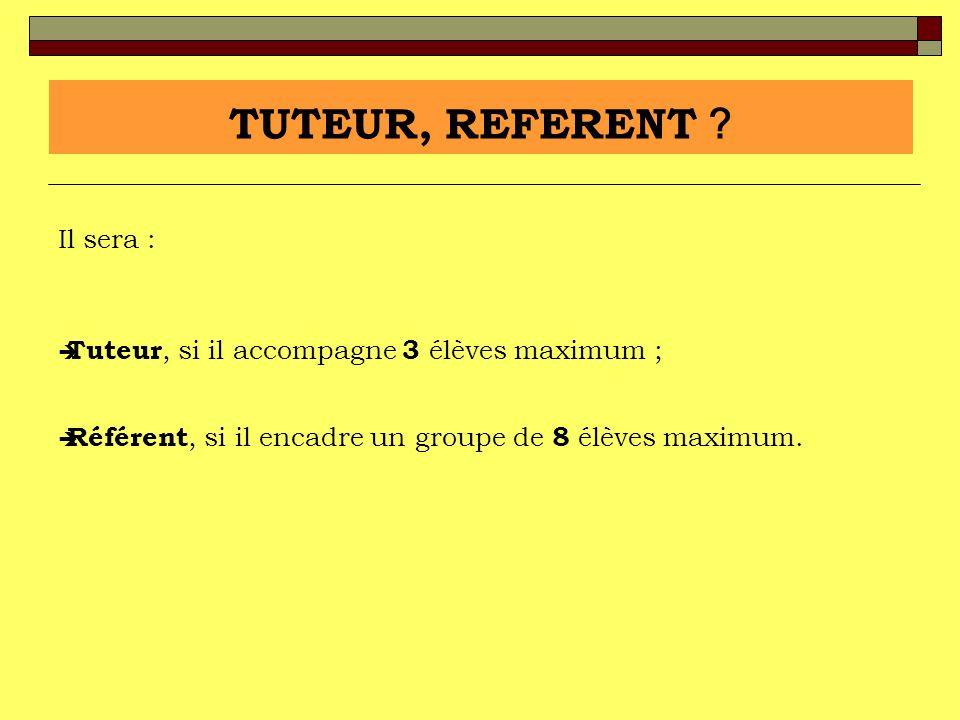 Il sera : Tuteur, si il accompagne 3 élèves maximum ; Référent, si il encadre un groupe de 8 élèves maximum. TUTEUR, REFERENT ?