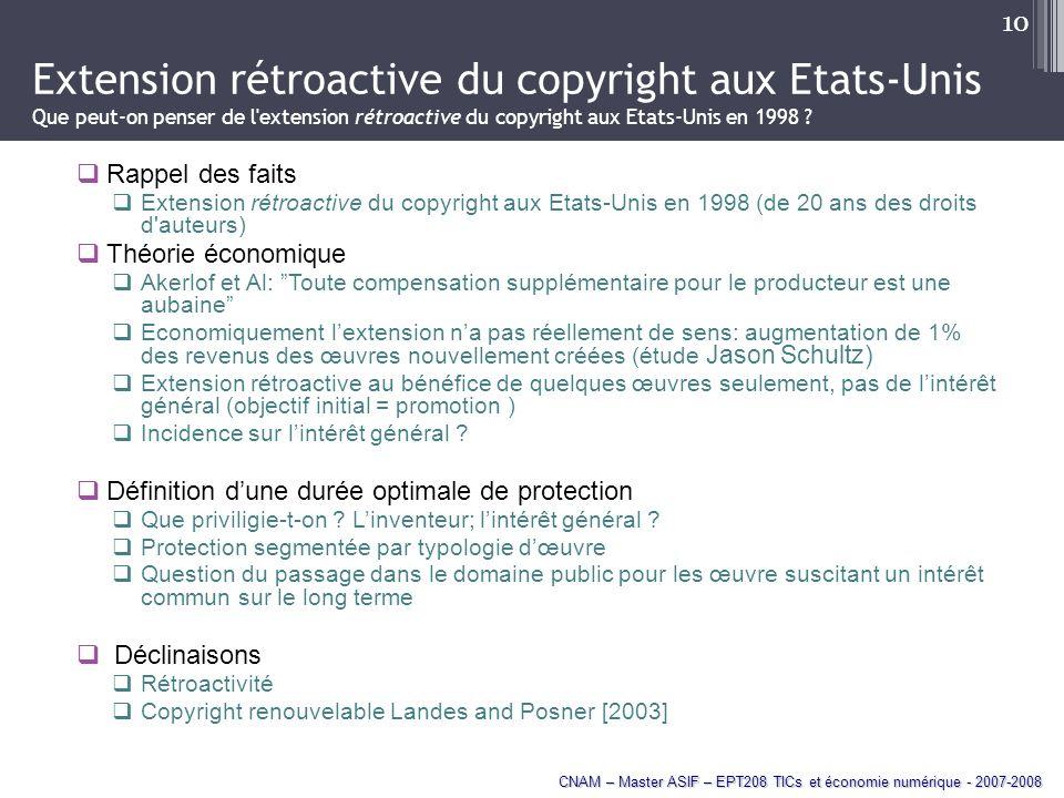 CNAM – Master ASIF – EPT208 TICs et économie numérique - 2007-2008 10 Extension rétroactive du copyright aux Etats-Unis Que peut-on penser de l extension rétroactive du copyright aux Etats-Unis en 1998 .