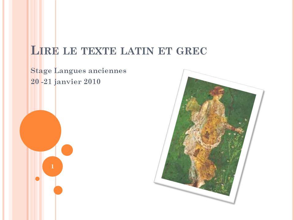 L IRE LE TEXTE LATIN ET GREC Stage Langues anciennes 20 -21 janvier 2010 1