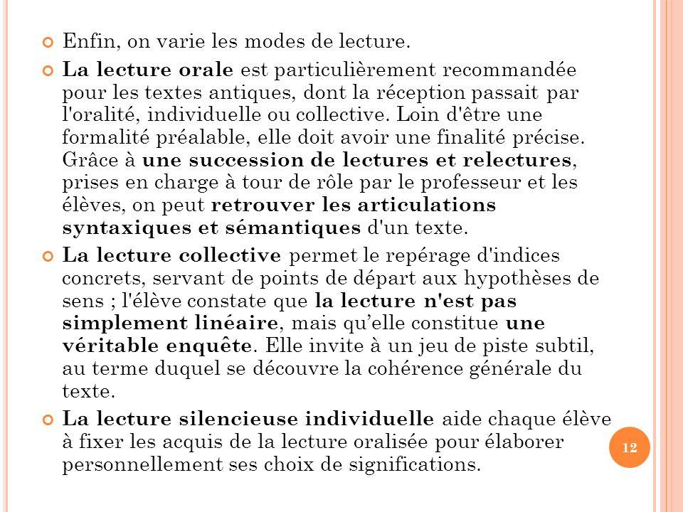 Enfin, on varie les modes de lecture. La lecture orale est particulièrement recommandée pour les textes antiques, dont la réception passait par l'oral
