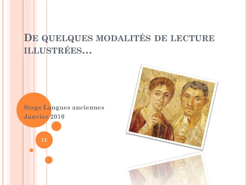 D E QUELQUES MODALITÉS DE LECTURE ILLUSTRÉES … Stage Langues anciennes Janvier 2010 13