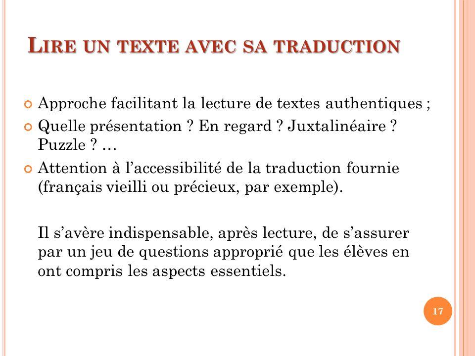 L IRE UN TEXTE AVEC SA TRADUCTION Approche facilitant la lecture de textes authentiques ; Quelle présentation ? En regard ? Juxtalinéaire ? Puzzle ? …