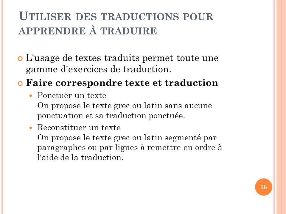 L'usage de textes traduits permet toute une gamme d'exercices de traduction. Faire correspondre texte et traduction Ponctuer un texte On propose le te