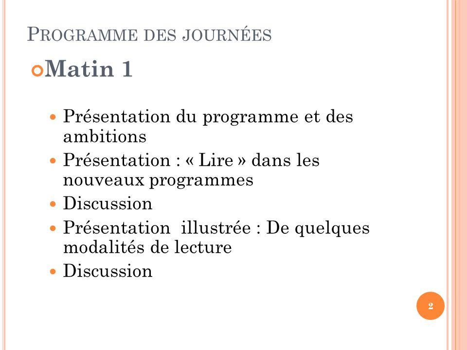 P ROGRAMME DES JOURNÉES Matin 1 Présentation du programme et des ambitions Présentation : « Lire » dans les nouveaux programmes Discussion Présentatio