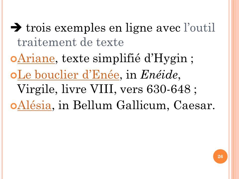 26 trois exemples en ligne avec loutil traitement de texte Ariane, texte simplifié dHygin ; Ariane Le bouclier dEnée, in Enéide, Virgile, livre VIII,