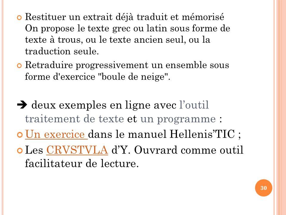 Restituer un extrait déjà traduit et mémorisé On propose le texte grec ou latin sous forme de texte à trous, ou le texte ancien seul, ou la traduction