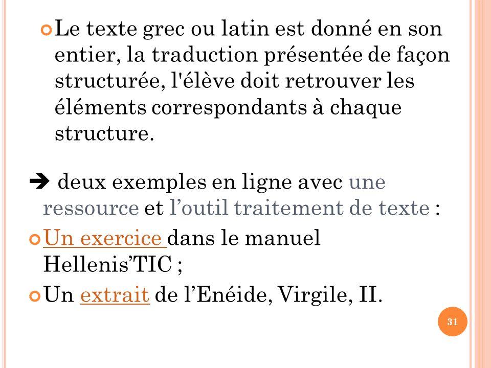 Le texte grec ou latin est donné en son entier, la traduction présentée de façon structurée, l'élève doit retrouver les éléments correspondants à chaq