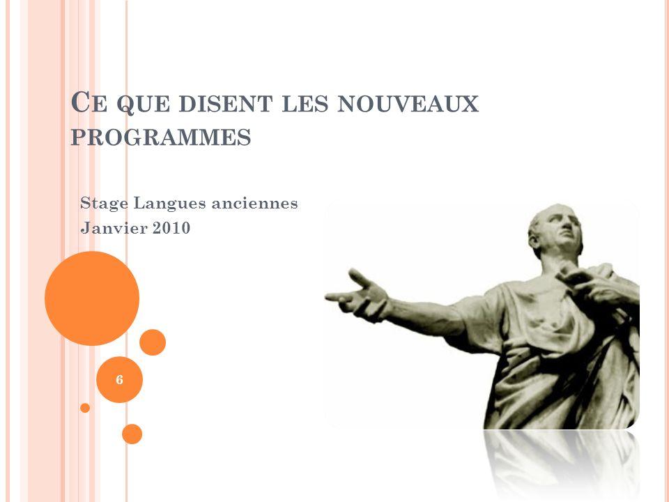 C E QUE DISENT LES NOUVEAUX PROGRAMMES Stage Langues anciennes Janvier 2010 6