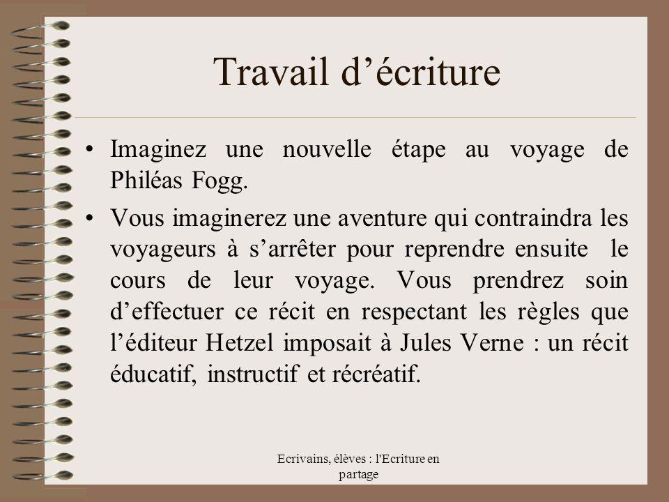 Ecrivains, élèves : l Ecriture en partage Travail décriture Imaginez une nouvelle étape au voyage de Philéas Fogg.
