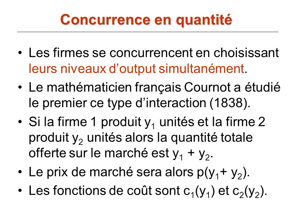 Pour résoudre analytiquement le modèle de Cournot, il suffit de résoudre le système de deux équations à deux inconnues donné par les fonctions de réaction des firmes 1 et 2 : q1 = 360 – (q2 / 2) fonction de réaction de 1 q2 = 360 – (q1 / 2) fonction de réaction de 2 => q1* = q2* = 240 Un exemple