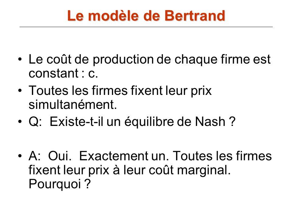 Le coût de production de chaque firme est constant : c. Toutes les firmes fixent leur prix simultanément. Q: Existe-t-il un équilibre de Nash ? A: Oui