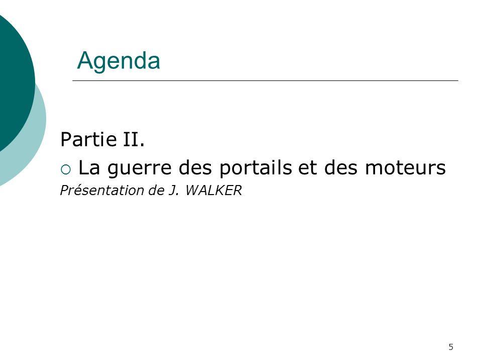 5 Agenda Partie II. La guerre des portails et des moteurs Présentation de J. WALKER