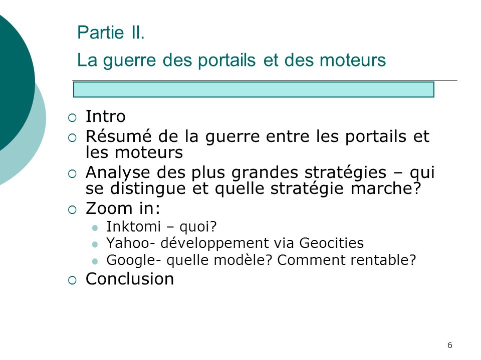 6 Partie II. La guerre des portails et des moteurs Intro Résumé de la guerre entre les portails et les moteurs Analyse des plus grandes stratégies – q