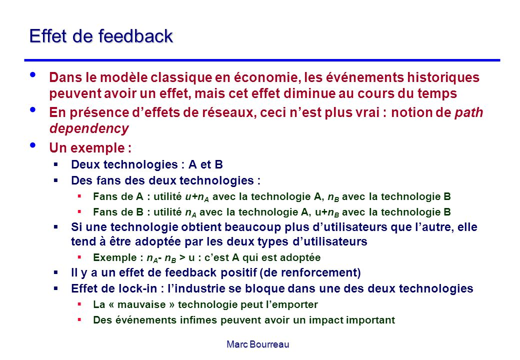 Marc Bourreau Effet de feedback Dans le modèle classique en économie, les événements historiques peuvent avoir un effet, mais cet effet diminue au cou