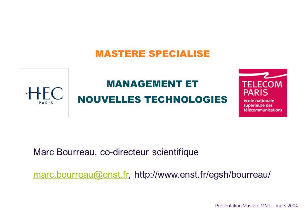 Présentation Mastère MNT – mars 2004 MANAGEMENT ET NOUVELLES TECHNOLOGIES Marc Bourreau, co-directeur scientifique marc.bourreau@enst.frmarc.bourreau@