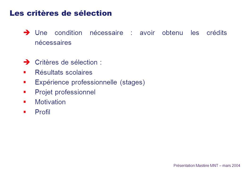 Présentation Mastère MNT – mars 2004 Les critères de sélection èUne condition nécessaire : avoir obtenu les crédits nécessaires èCritères de sélection