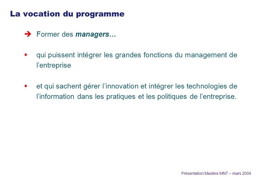 Présentation Mastère MNT – mars 2004 La vocation du programme è Former des managers… qui puissent intégrer les grandes fonctions du management de lent