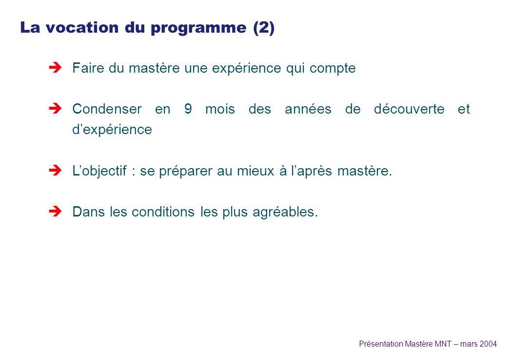 Présentation Mastère MNT – mars 2004 La vocation du programme (2) è Faire du mastère une expérience qui compte è Condenser en 9 mois des années de déc