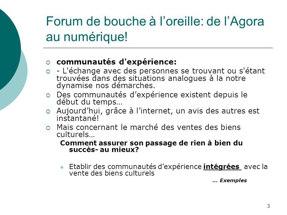 3 Forum de bouche à loreille: de lAgora au numérique! communautés d'expérience: - L'échange avec des personnes se trouvant ou s'étant trouvées dans de