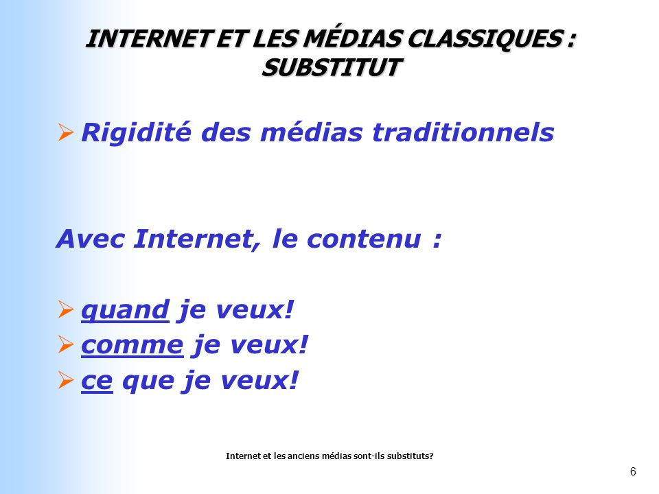 Internet et les anciens médias sont-ils substituts? 6 INTERNET ET LES MÉDIAS CLASSIQUES : SUBSTITUT Rigidité des médias traditionnels Avec Internet, l