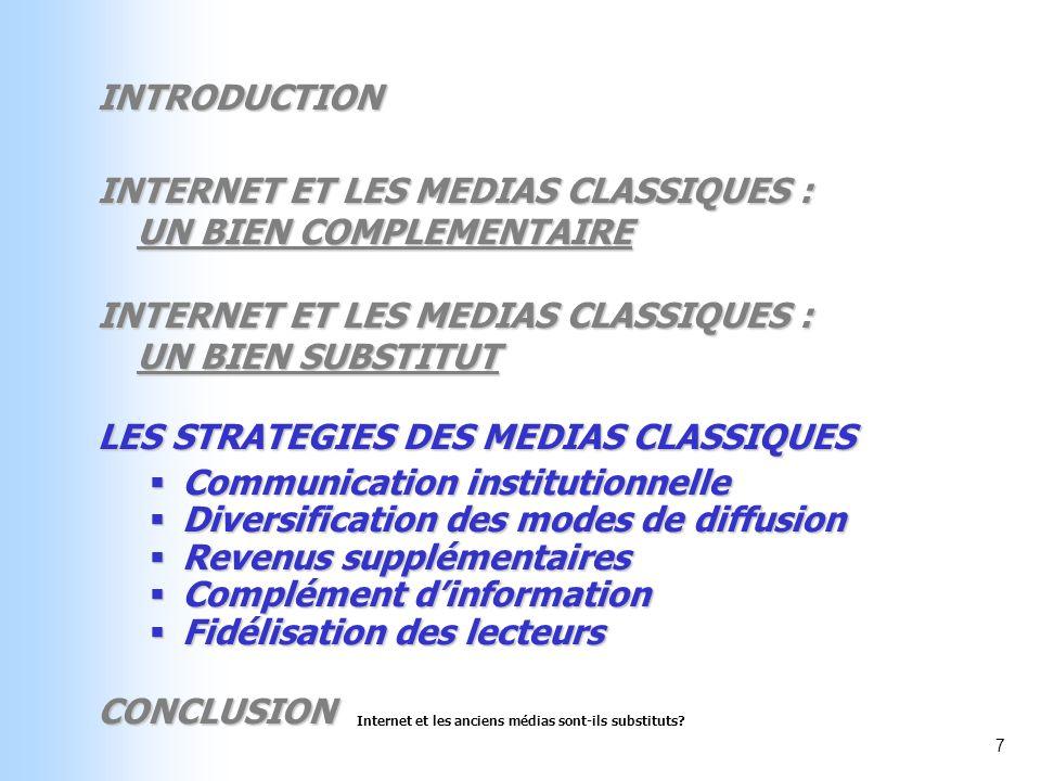 Internet et les anciens médias sont-ils substituts? 7 INTRODUCTION INTERNET ET LES MEDIAS CLASSIQUES : UN BIEN COMPLEMENTAIRE INTERNET ET LES MEDIAS C